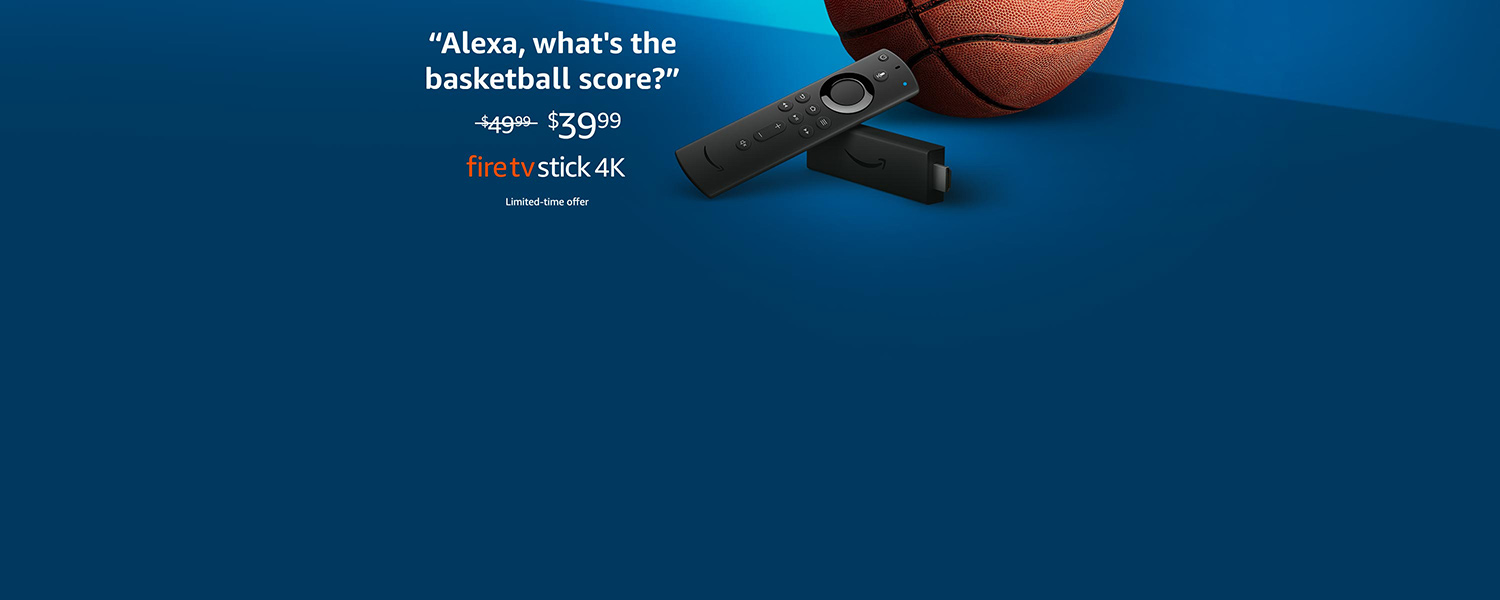 Alexa, what's the basketball score? | Introducing Fire TV Stick 4K | Limited-time offer $39.99