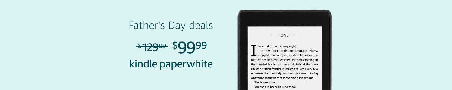 Father's Day Deals on the Kindle Paperwhite. Save $30.