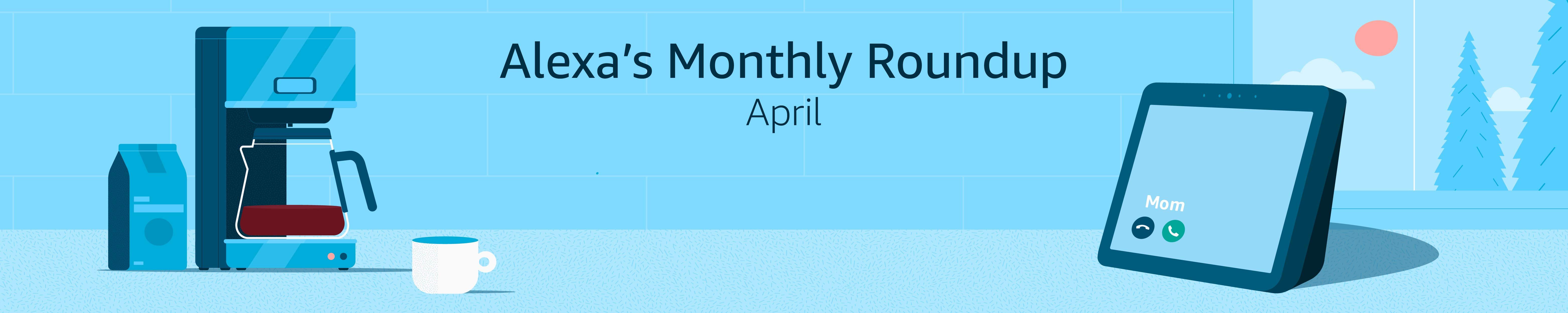 Alexa's Monthly Roundup: April