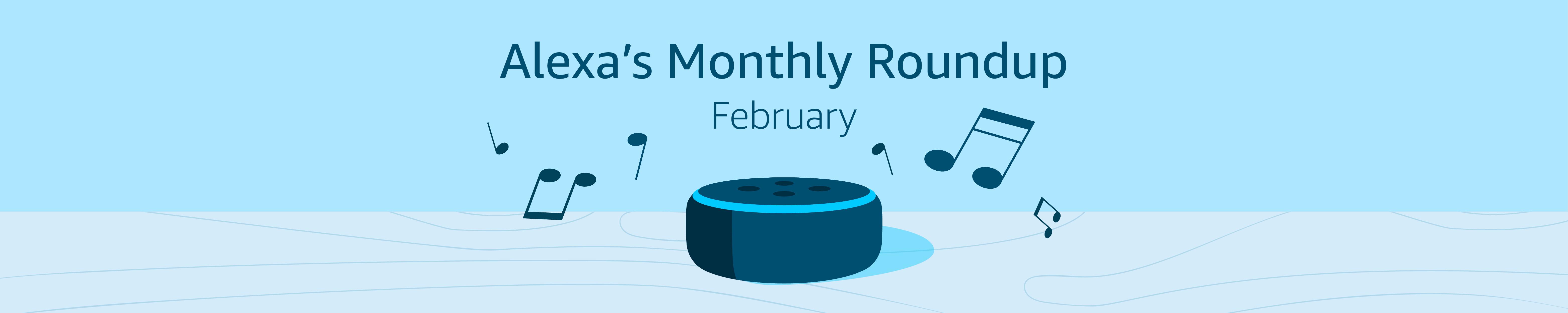Alexa's Monthly Roundup: February