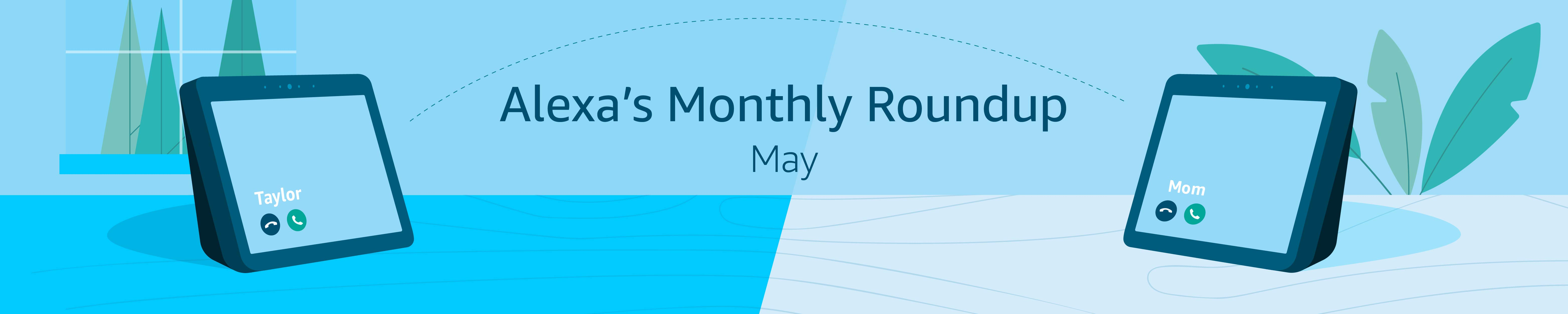 Alexa's monthly roundup: May