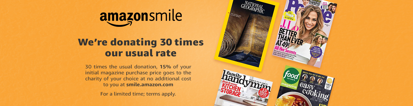 AmazonSmile: We're donating 30 times our usual rate. 30 times the usual donation, 15% of your initial magazine purchase price goes to the charity of your choice at no additional cost to you at smile.amazon.com. For a limited time; terms apply.
