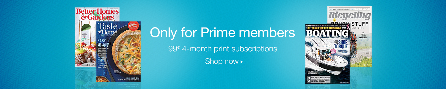 Only for Prime members: $0.99 4-month print magazine subscriptions. Choose yours now.