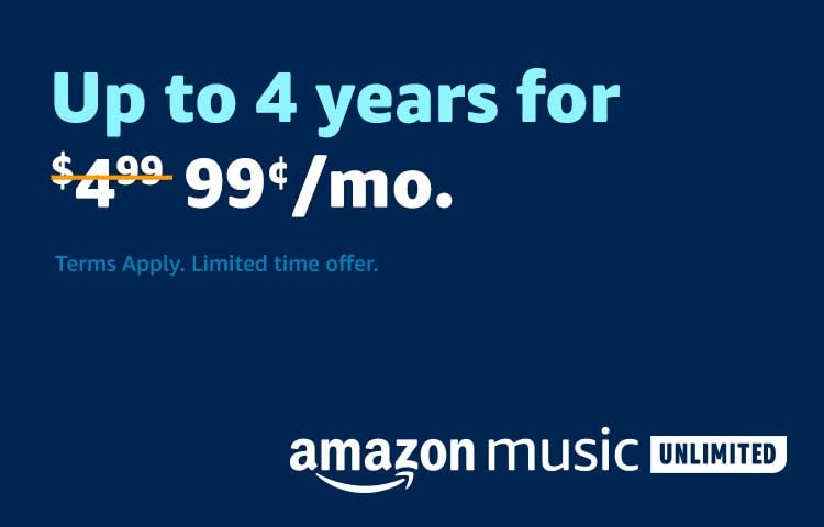 Up to 4 year of Amazon Music Unlimited for $0.99.