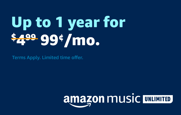 Up to 1 year of Amazon Music Unlimited for $0.99.