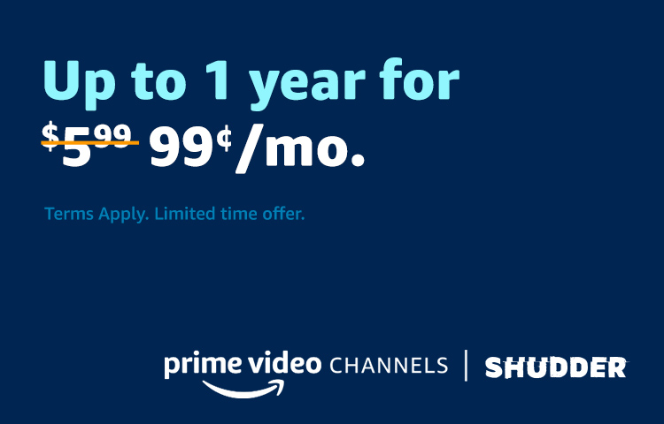SHUDDER for $0.99/Mo. Up to a year.