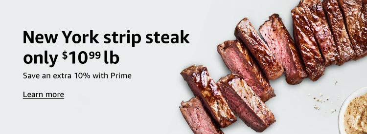 New York strip steak, $10.99 lb Save an extra 10% with Prime Learn more