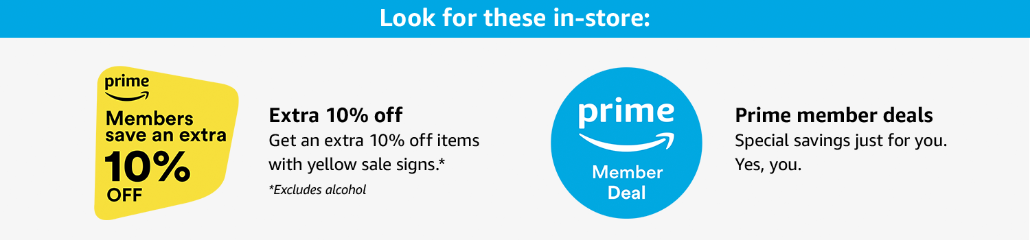 Look for these in-store to save an extra 10% off items with yellow sale signs, and Prime member deals just for you. Yes, you.