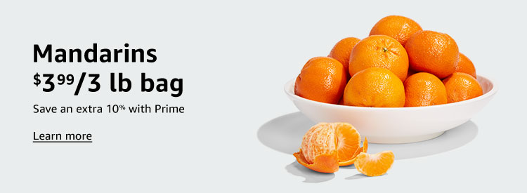 Mandarins $3.99/3 lb bag Save an extra 10% with Prime Learn more