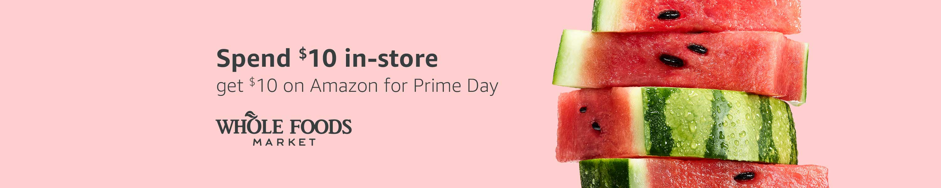 Spend $10 in-store at Whole Foods Market, get $10 on Amazon for Prime Day