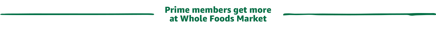 Prime members get more at Whole Foods Market