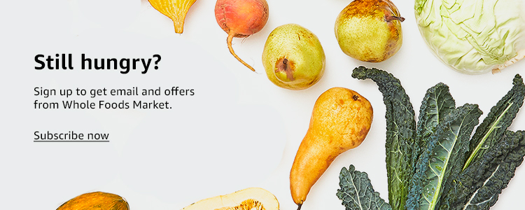 Still hungry? Sign up to get email and offers from Whole Foods Market. Subscribe now