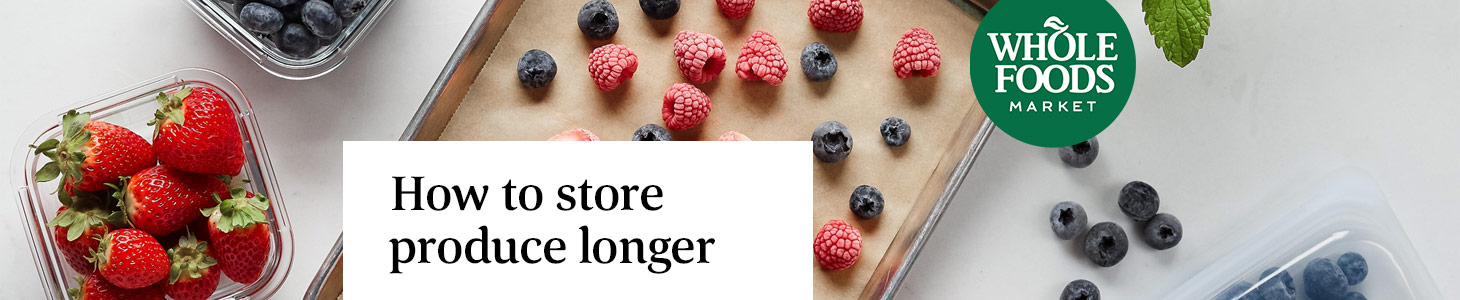 How to store produce longer from whole foods market
