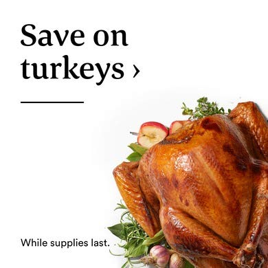 Save on turkeys > While supplies last.