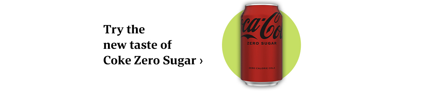 Try the new taste of Coke zero sugar