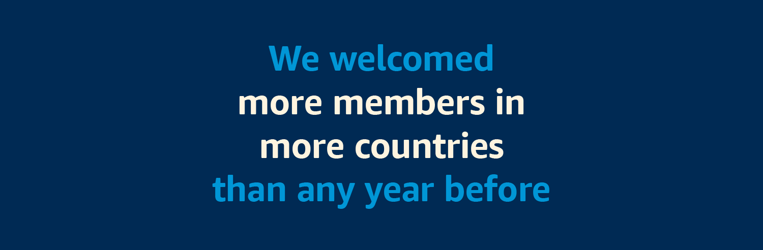 We welcomed more members in more countries than any year before