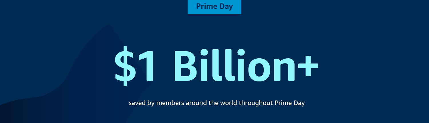$1 Billion+ saved by members around the world throughout Prime Day