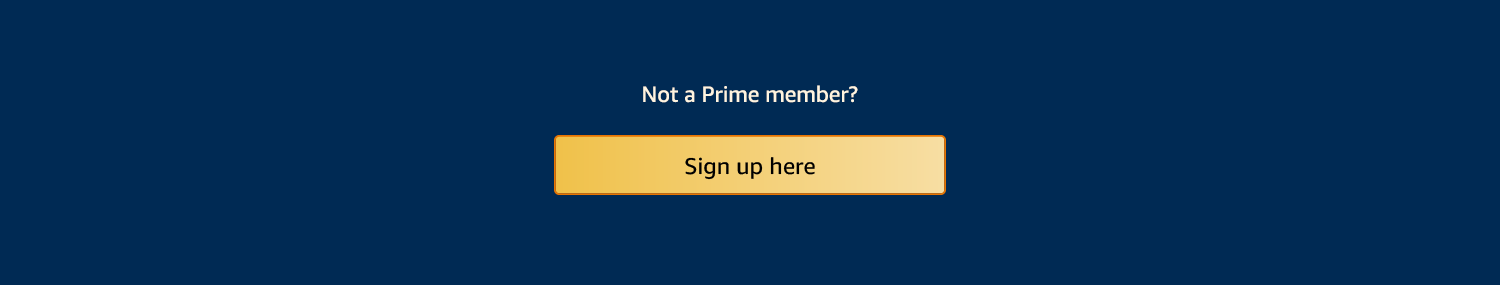 Not a Prime member? Sign up here >