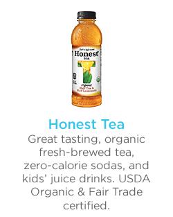 HONEST TEA Great tasting, organic fresh-brewed tea, zero-calorie sodas, and kids' juice drinks. USDA Organic & Fair Trade certified.