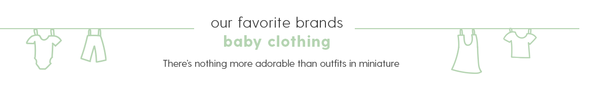 Our favorite brands  Baby clothing  There's nothing more adorable than outfits in miniature