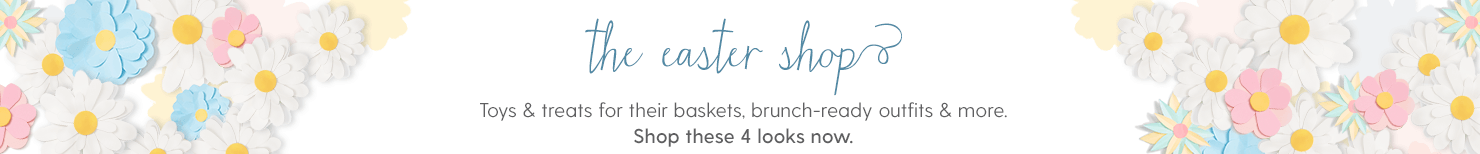 THE EASTER SHOP Toys & treats for their baskets, brunch-ready outfits & more