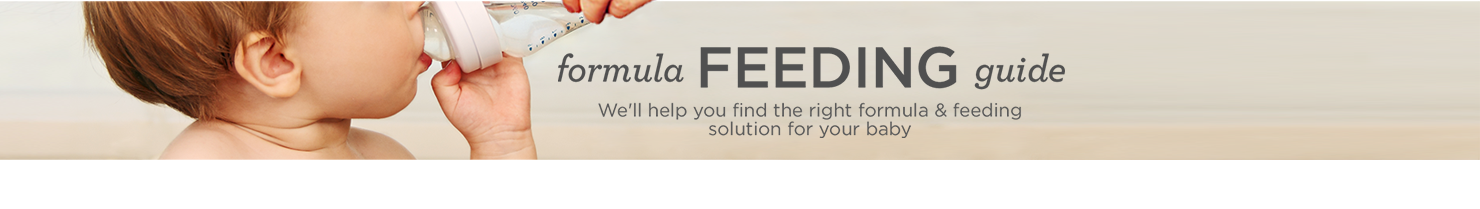 formula FEEDING guide We'll help you find the right formula & feeding solution for your baby