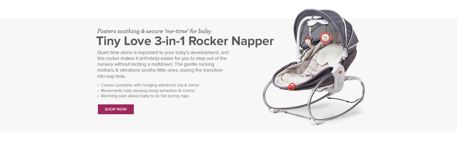 Fosters soothing and secure 'me-time' for baby: Tiny Love 3-in-1 Rocker Napper. Quiet time alone is important to your baby's development, and this rocker makes it infinitely easier for you to step out of the nursery without inciting a meltdown. The gentle rocking motions and vibrations soothe little ones, easing the transition into nap time.