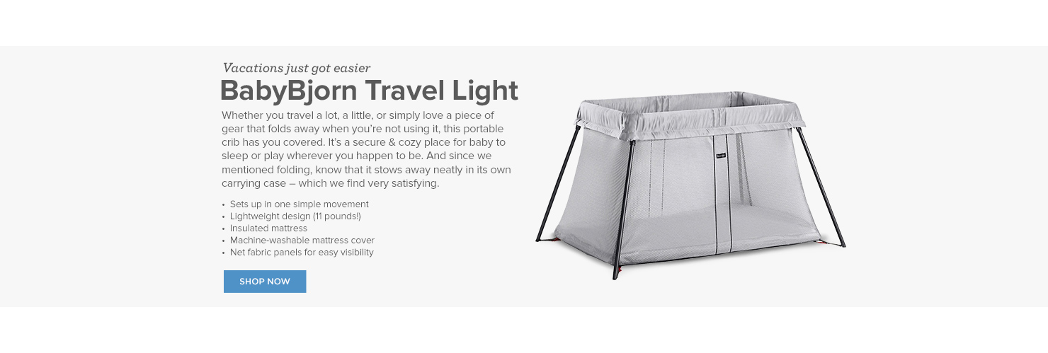 Vacations just got easier with BabyBjorn Travel Light. Whether you travel a lot, a little, or simply love a piece of gear that folds away when you are not using it, this portable crib has you covered. It is a secure and cozy place for baby to sleep or play wherever you happen to be. And since we mentioned folding, know that it stows away neatly in its own carrying case, which we find very satisfying.
