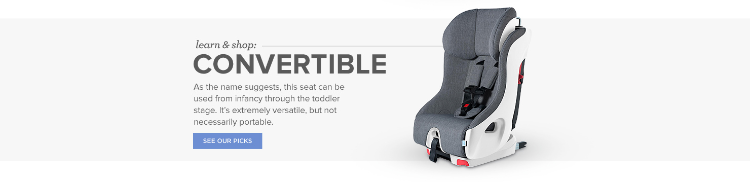 Convertible Car Seats: As the name suggests, this seat can be used from infancy through the toddler stage. It's extremely versatile, but not necessarily portable.