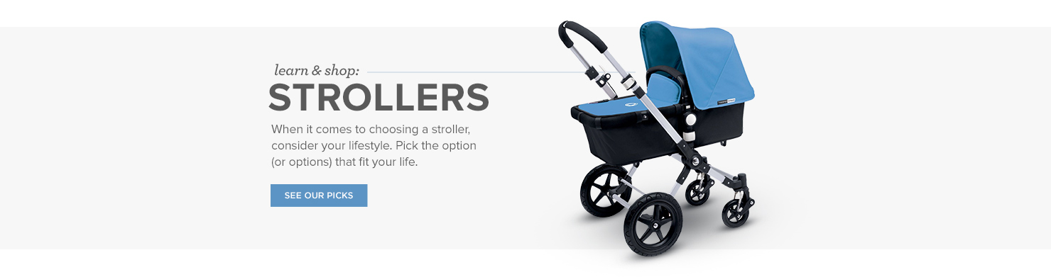 Shop Strollers: When it comes to choosing a stroller, consider your lifestyle. Pick the option (or options) that fit your life.