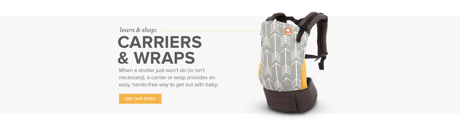 Carriers & Wraps:When a stroller just won't do (or isn't necessary), a carrier or wrap provides an easy, hands-free way to get out with baby.