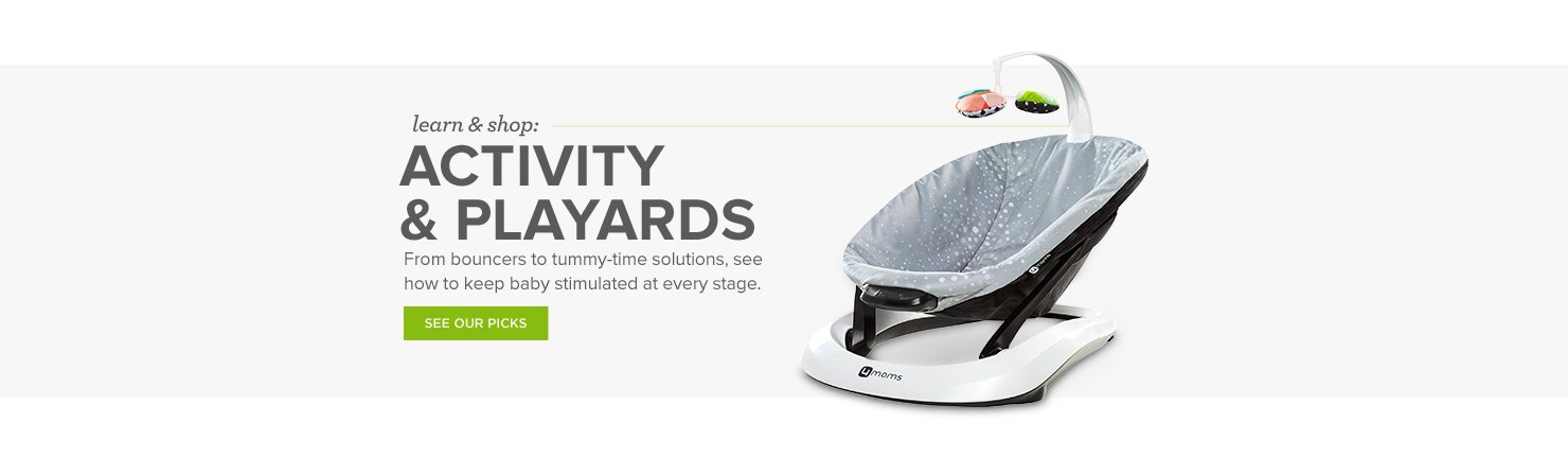 Activity & Playards: From bouncers to tummy-time solutions, see how to keep baby stimulated at every stage.