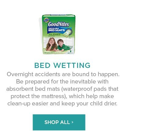 Shop Bed wetting: Overnight accidents are bound to happen. Be prepared for the inevitable with absorbent bed mats (waterproof pads that protect the mattress), which help make clean-up easier and keep your child drier.