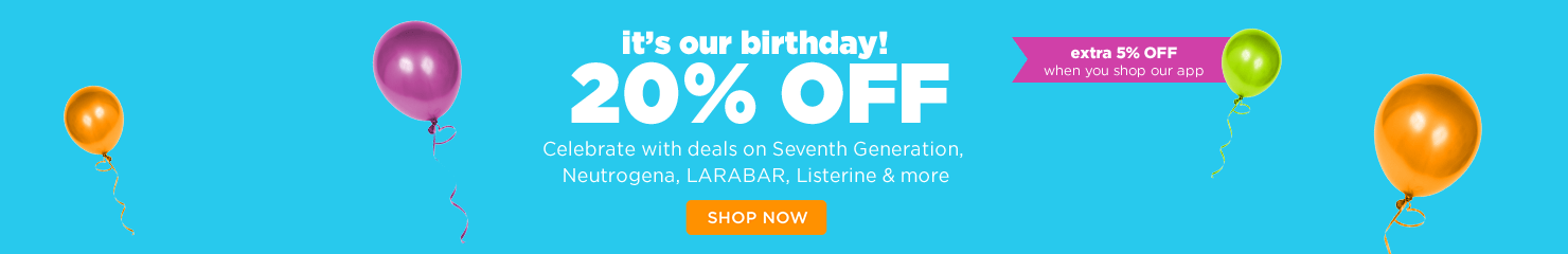 It's your birthday 20% off. Celebrate with deals on Seventh Generation, Neutrogena, Larabar, Listerine and more