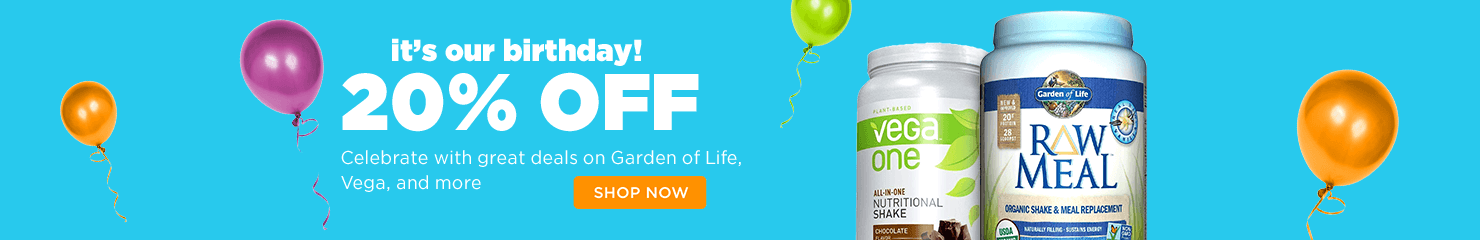 It's your birthday 20% off. Celebrate with great deals on Garden of Life, Vega and more