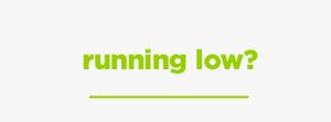 Running Low?