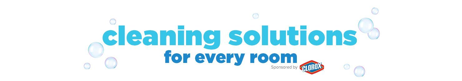 Cleaning Solutions for every room, sponsored by Clorox