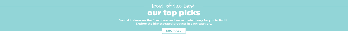 Our top picks Your skin deserves the finest care, and we've made it easy for you to find it. Explore the highest-rated products in each category.