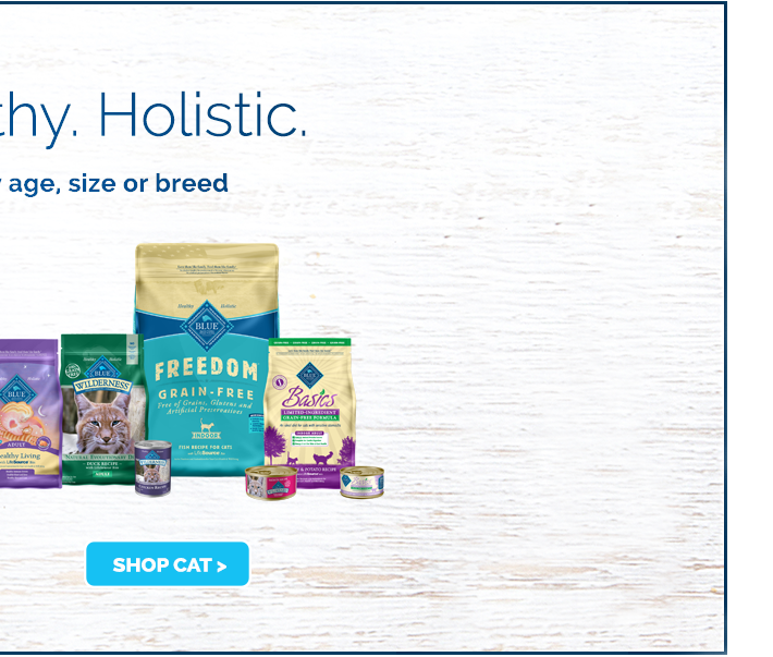 natural. healthy. holistic. formulas for pets of any age, size or breed. shop cat