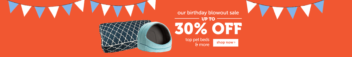 Our birthday blowout sale Up to 30% OFF top pet beds and more