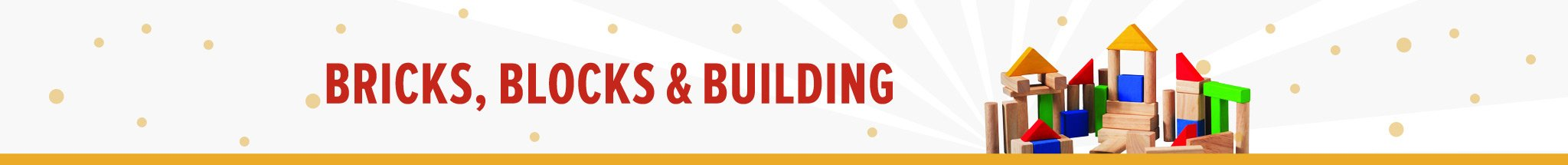 Bricks, Blocks & Building