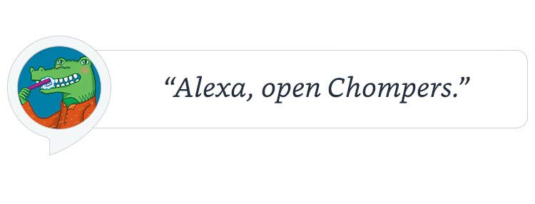 """Alexa, open Chompers."""