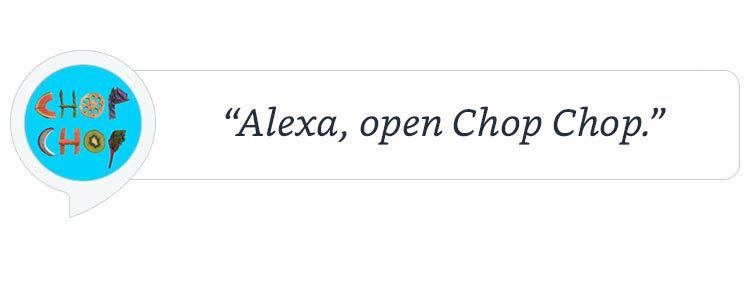"""Alexa, open Chop Chop."""