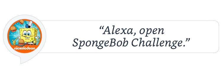 """""""Alexa, open SpongeBob Challenge."""""""