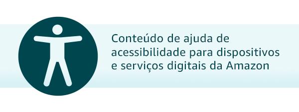 Tópicos de ajuda para acessibilidade em dispositivos e serviços digitais da Amazon