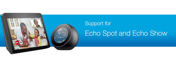 Support for Echo Spot and Echo Show