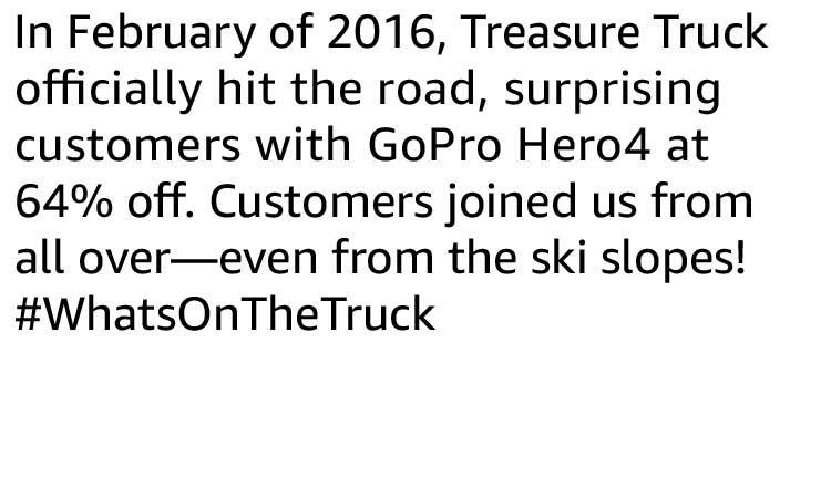 In February of 2016, Treasure Truck officially hit the road, surprising customers with GoPro Hero4 at 64% off. Customers joined us from all over—even from the ski slopes! #WhatsOnTheTruck