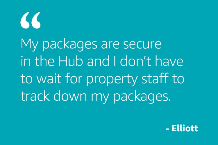 My packages are secure in the Hub and I don't have to wait for property staff to track down my packages -Elliott