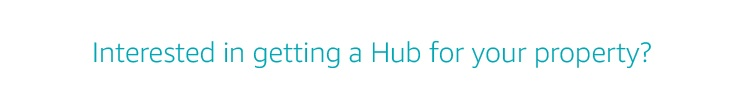 Interested in getting a Hub for your property?