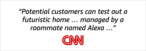 """Potential customers can test out a futuristic home ... managed by a roommate named Alexa ..."" CNN"